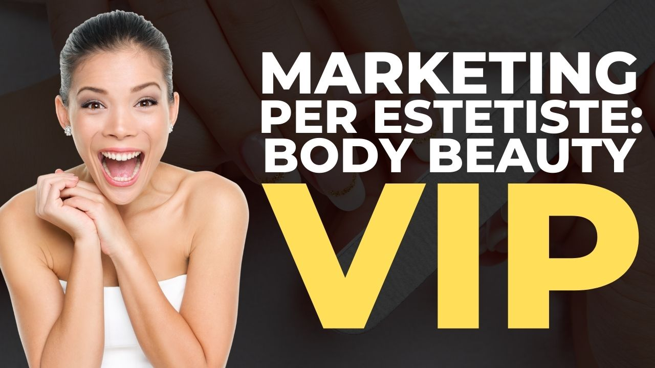 Read more about the article Marketing per estetiste: Body Beauty VIP
